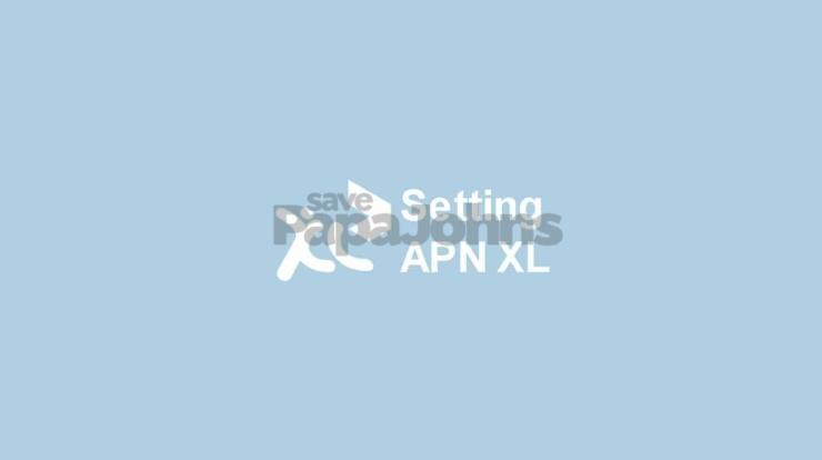Cara Setting APN XL Terbaru 2021